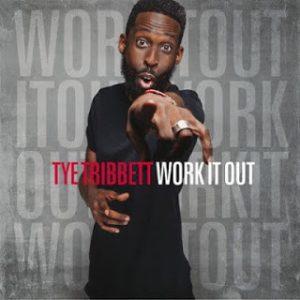 Work it out. Tye Tribbett