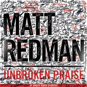 Matt Redman. Unbroken Praise