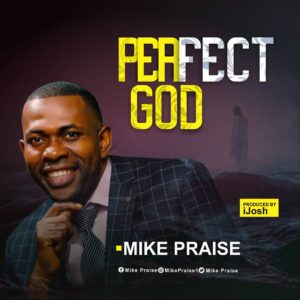 Perfcet God by Mike Praise
