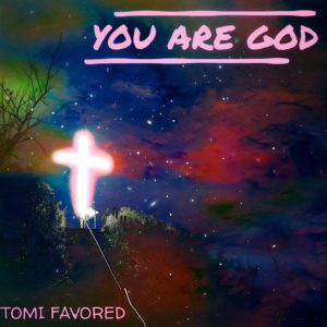 You Are God by Tomi Favoured